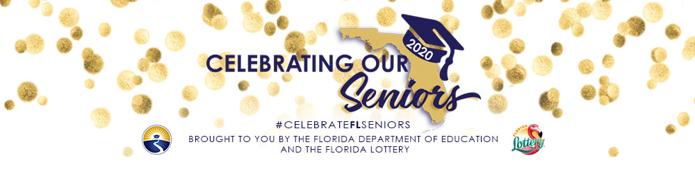 Celebrating our Seniors 2020 Brought to you by the Florida Department of Education and the Florida Lottery.