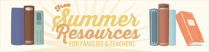 Free Summer Resources for Families and Teachers
